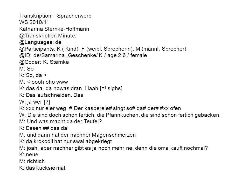 Transkription – Spracherwerb WS 2010/11 Katharina Sternke-Hoffmann @Transkription Minute: @Languages: de @Participants: K ( Kind), F (weibl. Sprecheri