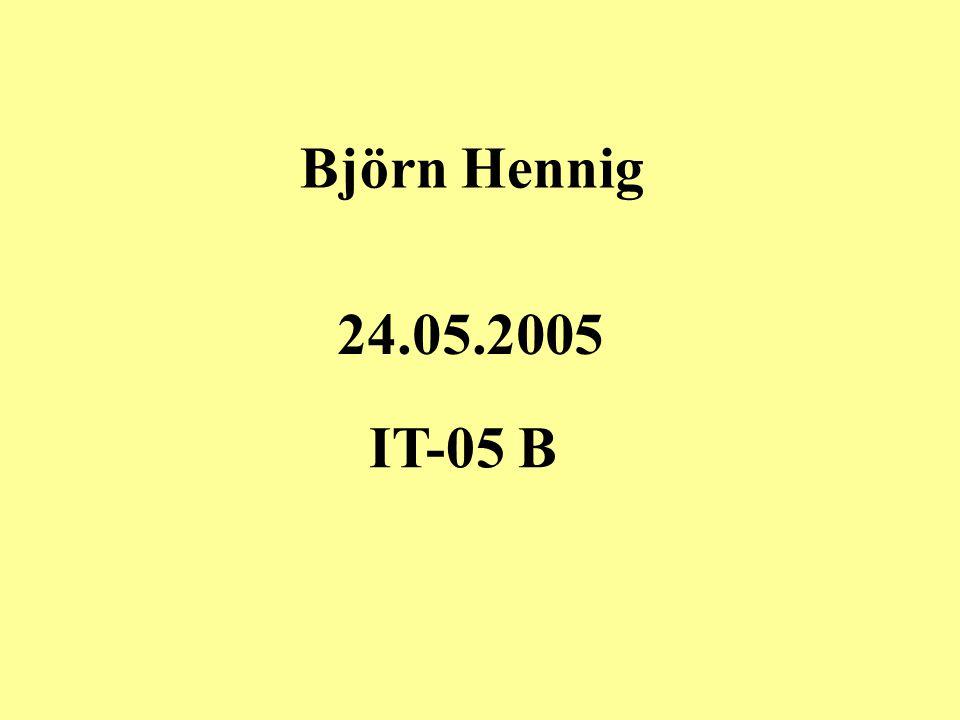 Björn Hennig 24.05.2005 IT-05 B