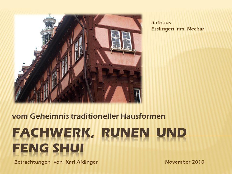 vom Geheimnis traditioneller Hausformen Rathaus Esslingen am Neckar Betrachtungen von Karl Aldinger November 2010