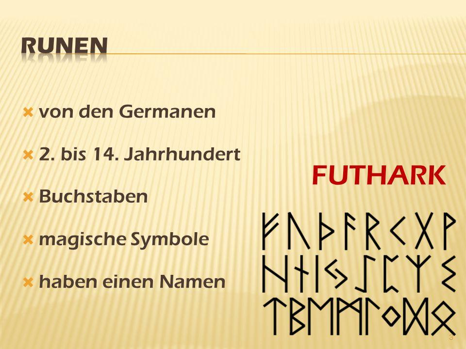  von den Germanen  2. bis 14. Jahrhundert  Buchstaben  magische Symbole  haben einen Namen FUTHARK 3
