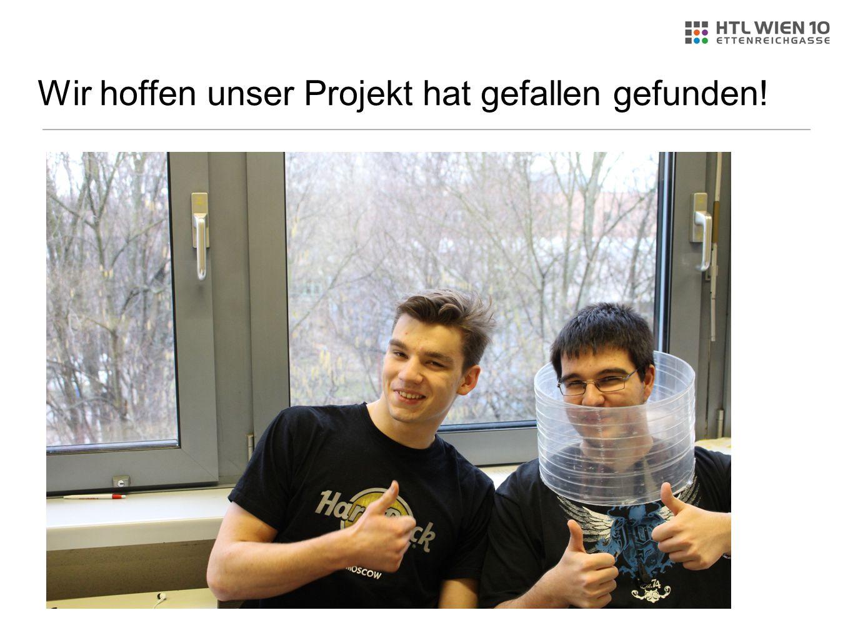 Wir hoffen unser Projekt hat gefallen gefunden!