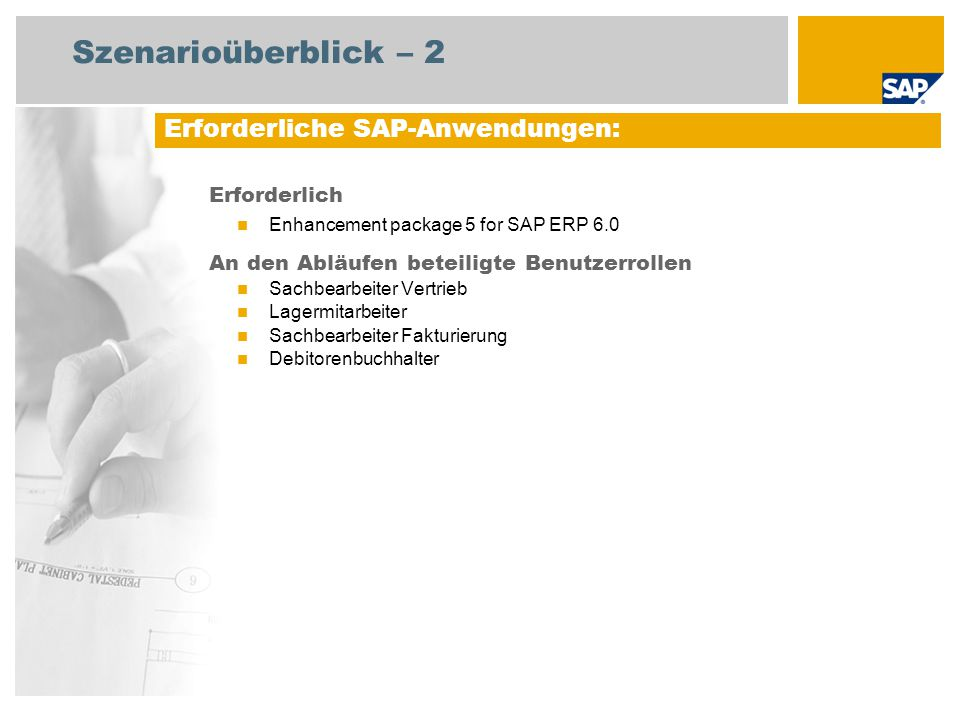 Szenarioüberblick – 2 Erforderlich Enhancement package 5 for SAP ERP 6.0 An den Abläufen beteiligte Benutzerrollen Sachbearbeiter Vertrieb Lagermitarb