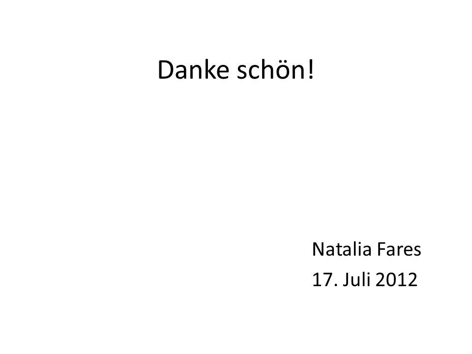 Danke schön! Natalia Fares 17. Juli 2012