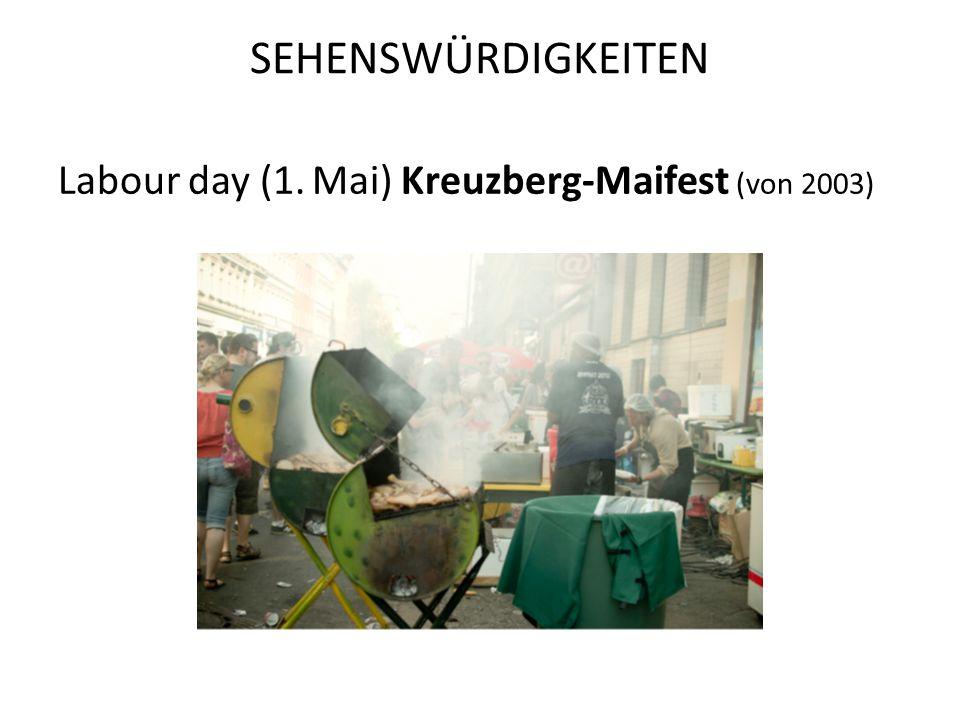 SEHENSWÜRDIGKEITEN Labour day (1. Mai) Kreuzberg-Maifest (von 2003)