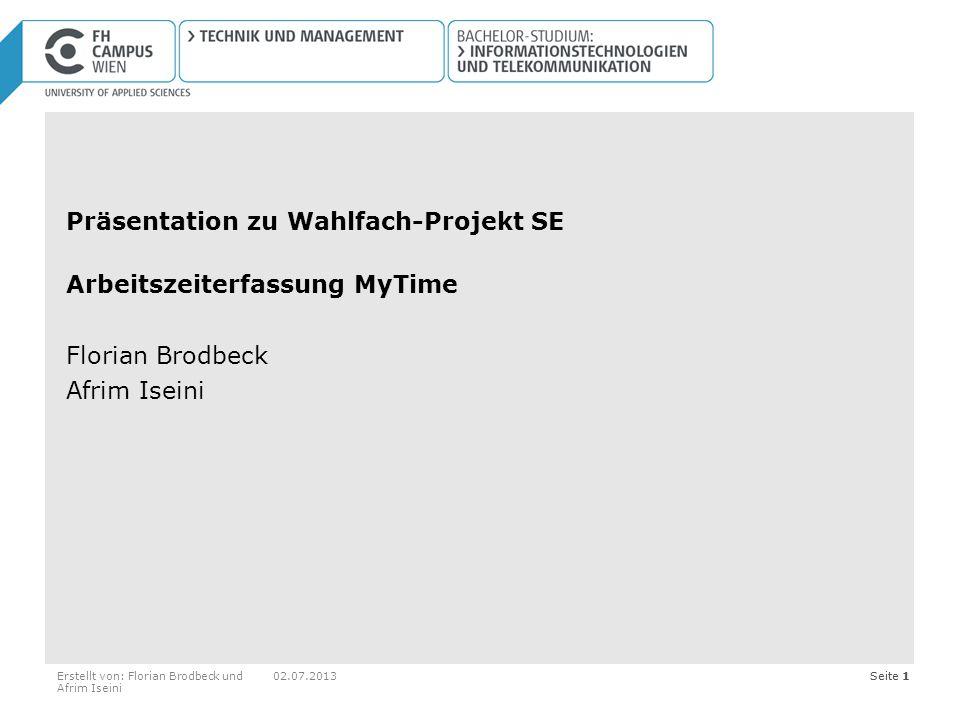 Seite 1Erstellt von: Florian Brodbeck und Afrim Iseini 02.07.2013Seite 1 Präsentation zu Wahlfach-Projekt SE Arbeitszeiterfassung MyTime Florian Brodb