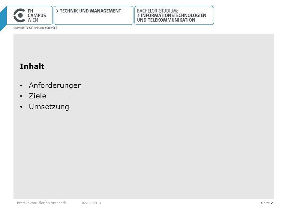Seite 2Erstellt von: Florian Brodbeck02.07.2013Seite 2 Inhalt Anforderungen Ziele Umsetzung