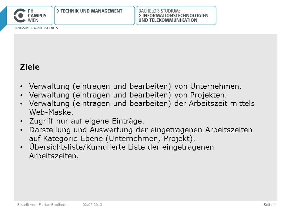 Seite 4Erstellt von: Florian Brodbeck02.07.2013Seite 4 Ziele Verwaltung (eintragen und bearbeiten) von Unternehmen. Verwaltung (eintragen und bearbeit