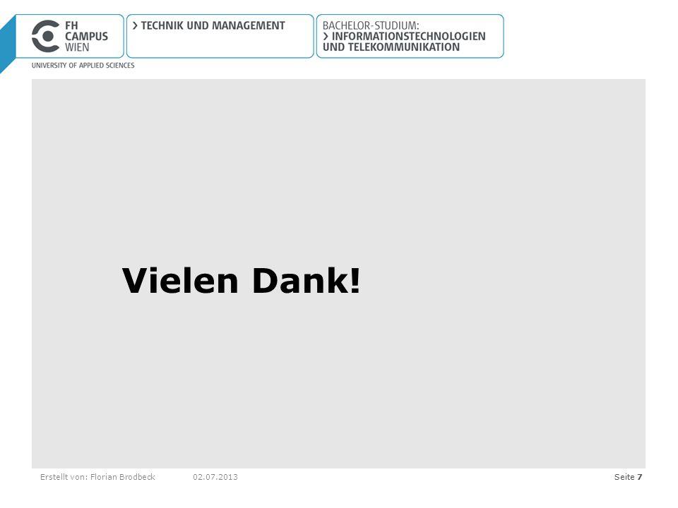Seite 7Erstellt von: Florian Brodbeck02.07.2013Seite 7 Vielen Dank!