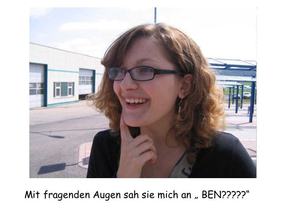 """Mit fragenden Augen sah sie mich an """" BEN?????"""""""