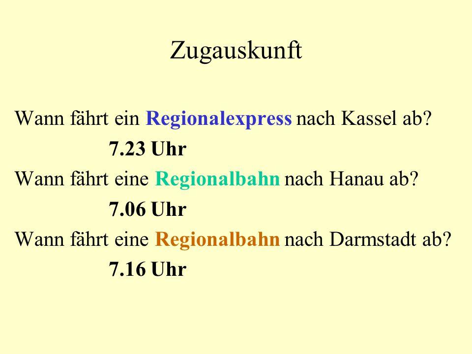Zugauskunft Wann fährt ein Regionalexpress nach Kassel ab? 7.23 Uhr Wann fährt eine Regionalbahn nach Hanau ab? 7.06 Uhr Wann fährt eine Regionalbahn
