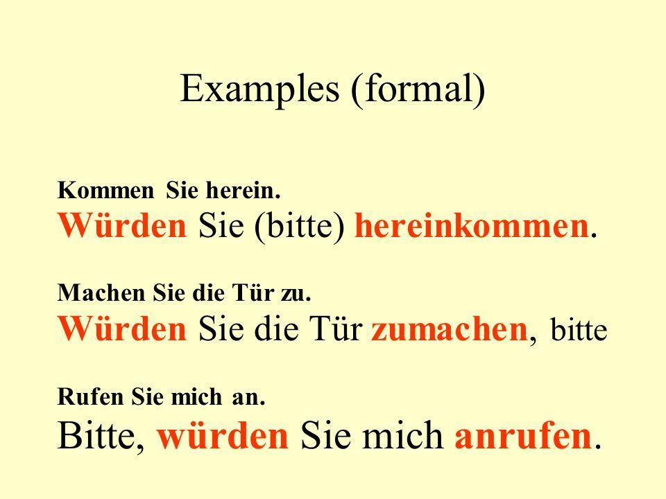Examples (familiar plural) Kommt herein.Würdet ihr bitte hereinkommen.