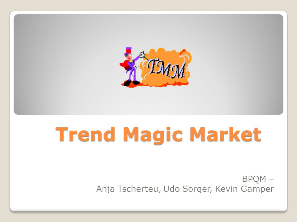 Trend Magic Market BPQM – Anja Tscherteu, Udo Sorger, Kevin Gamper