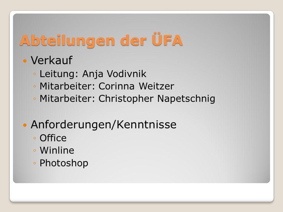 Abteilungen der ÜFA Verkauf ◦Leitung: Anja Vodivnik ◦Mitarbeiter: Corinna Weitzer ◦Mitarbeiter: Christopher Napetschnig Anforderungen/Kenntnisse ◦Office ◦Winline ◦Photoshop
