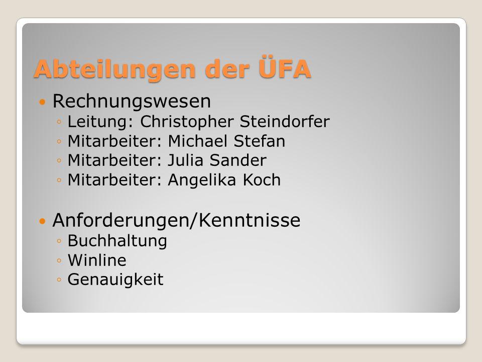 Abteilungen der ÜFA Rechnungswesen ◦Leitung: Christopher Steindorfer ◦Mitarbeiter: Michael Stefan ◦Mitarbeiter: Julia Sander ◦Mitarbeiter: Angelika Koch Anforderungen/Kenntnisse ◦Buchhaltung ◦Winline ◦Genauigkeit