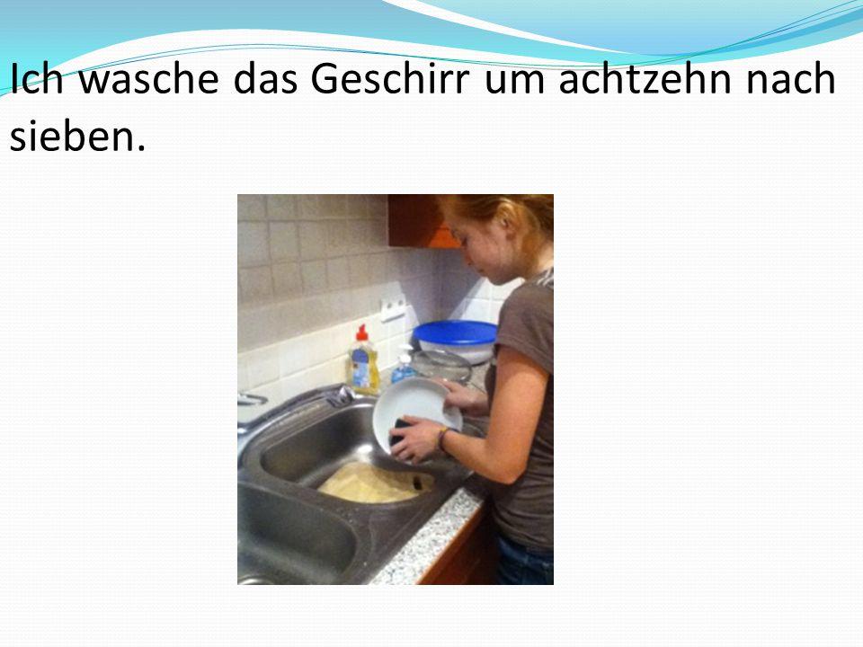 Ich wasche das Geschirr um achtzehn nach sieben.