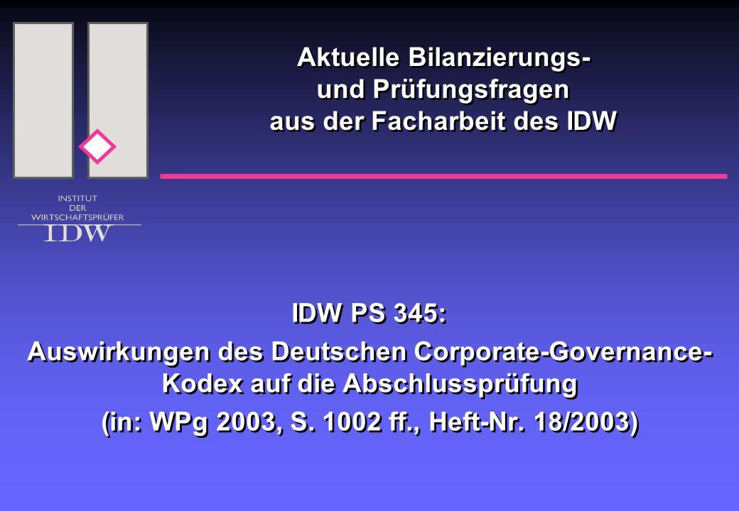 Aktuelle Bilanzierungs- und Prüfungsfragen aus der Facharbeit des IDW IDW PS 345: Auswirkungen des Deutschen Corporate-Governance- Kodex auf die Abschlussprüfung (in: WPg 2003, S.