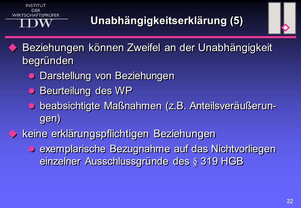 22 Unabhängigkeitserklärung (5)  Beziehungen können Zweifel an der Unabhängigkeit begründen Darstellung von Beziehungen Beurteilung des WP beabsichtigte Maßnahmen (z.B.