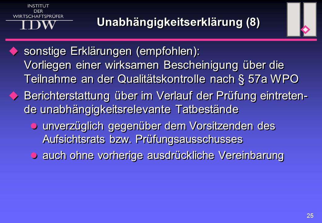 25 Unabhängigkeitserklärung (8)  sonstige Erklärungen (empfohlen): Vorliegen einer wirksamen Bescheinigung über die Teilnahme an der Qualitätskontrolle nach § 57a WPO  Berichterstattung über im Verlauf der Prüfung eintreten- de unabhängigkeitsrelevante Tatbestände unverzüglich gegenüber dem Vorsitzenden des Aufsichtsrats bzw.