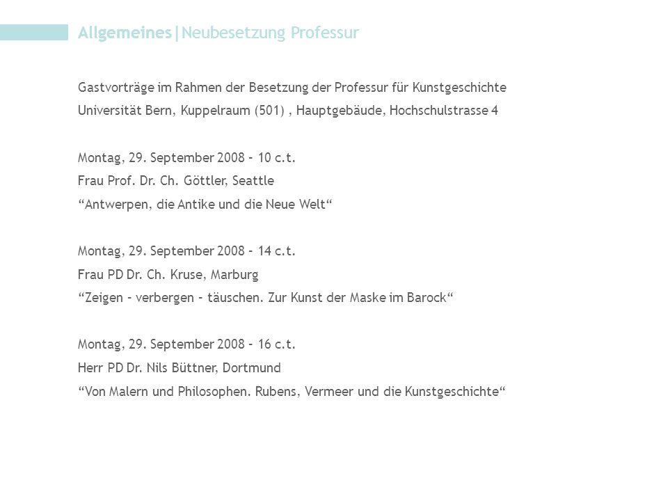 Allgemeines|Neubesetzung Professur Gastvorträge im Rahmen der Besetzung der Professur für Kunstgeschichte Universität Bern, Kuppelraum (501), Hauptgebäude, Hochschulstrasse 4 Montag, 29.