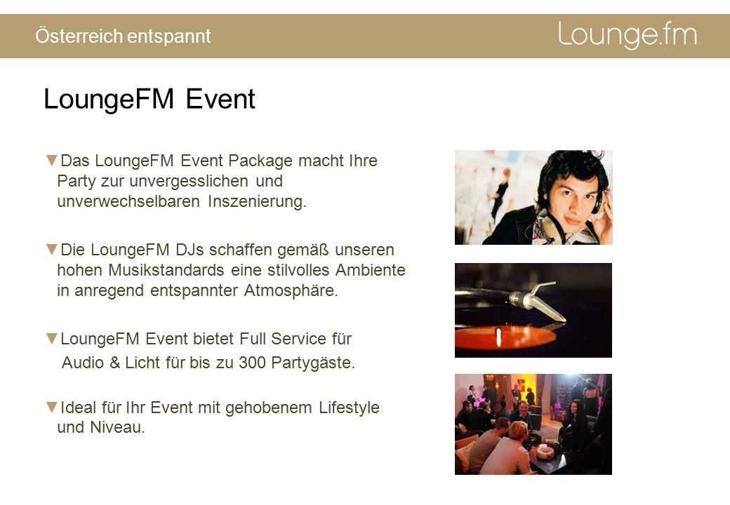 Österreich entspannt ▼Das LoungeFM Event Package macht Ihre Party zur unvergesslichen und unverwechselbaren Inszenierung. ▼Die LoungeFM DJs schaffen g