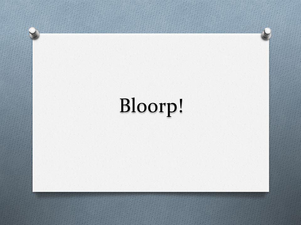Bloorp!
