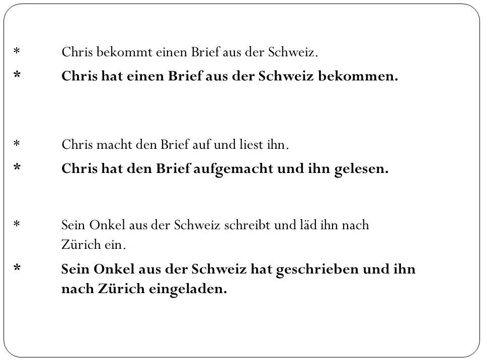 *Chris bekommt einen Brief aus der Schweiz. *Chris macht den Brief auf und liest ihn.