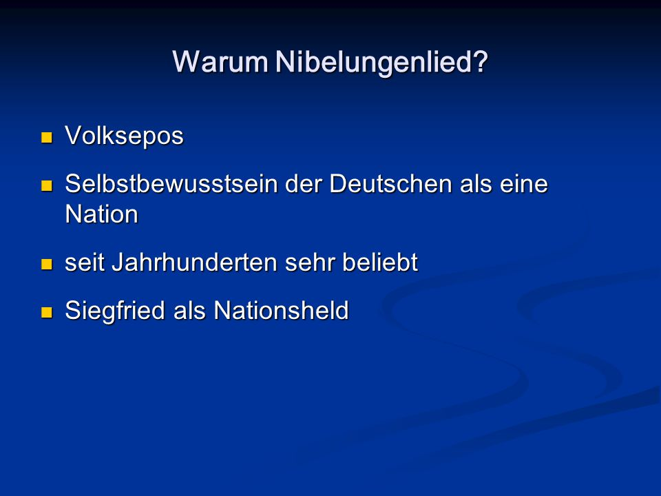 Warum Nibelungenlied? Volksepos Volksepos Selbstbewusstsein der Deutschen als eine Nation Selbstbewusstsein der Deutschen als eine Nation seit Jahrhun