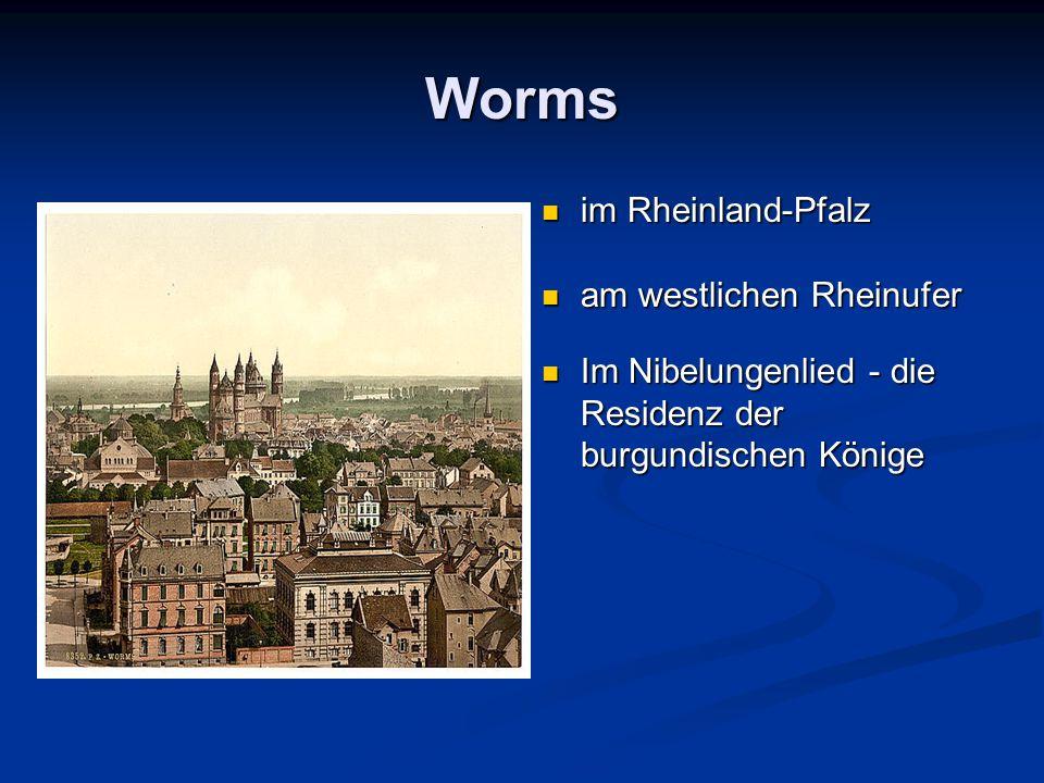 Worms im Rheinland-Pfalz am westlichen Rheinufer Im Nibelungenlied - die Residenz der burgundischen Könige