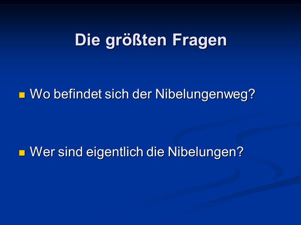 Die größten Fragen Wo befindet sich der Nibelungenweg.
