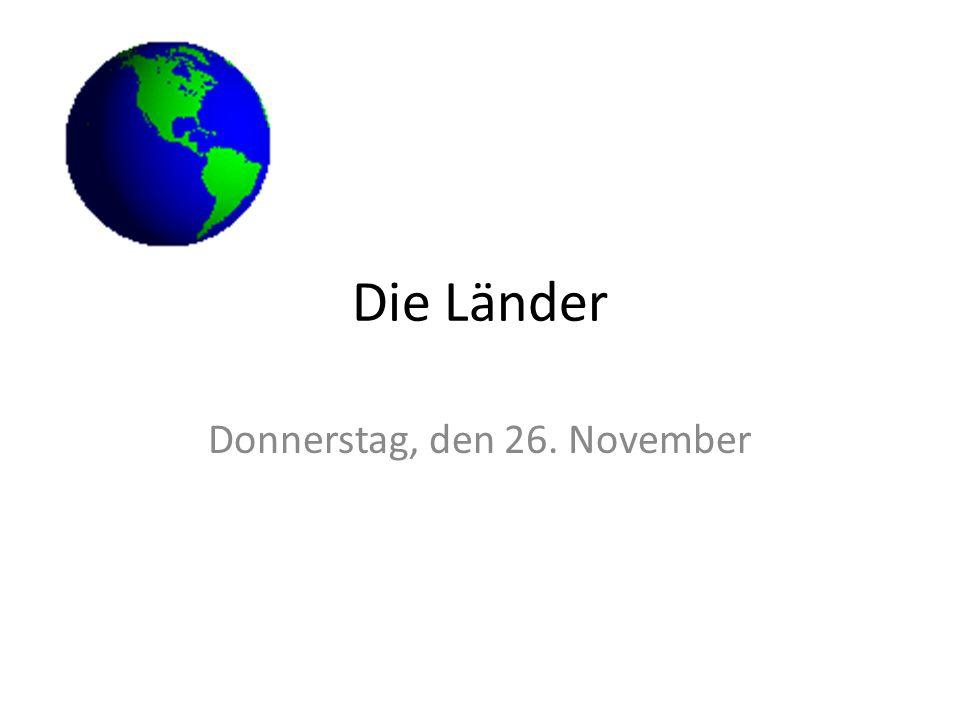 Die Länder Donnerstag, den 26. November