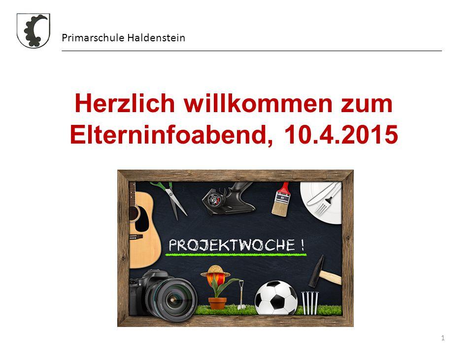 Primarschule Haldenstein 1 Herzlich willkommen Herzlich willkommen zum Elterninfoabend, 10.4.2015