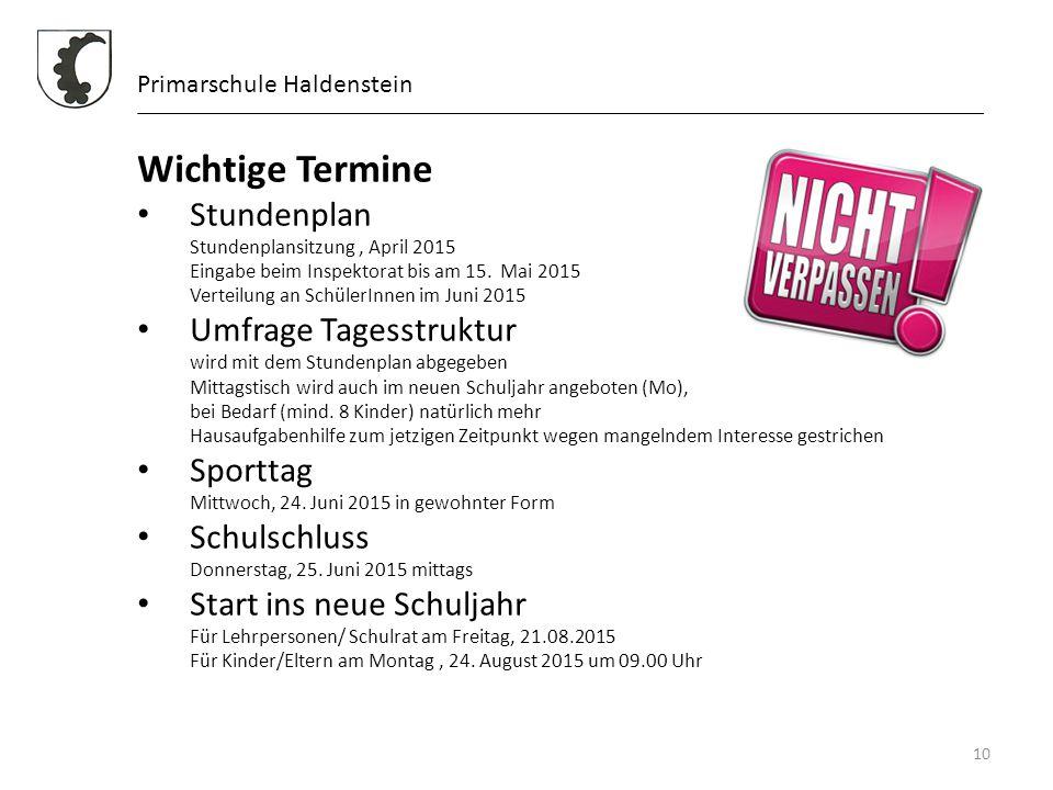 10 Primarschule Haldenstein Wichtige Termine Stundenplan Stundenplansitzung, April 2015 Eingabe beim Inspektorat bis am 15. Mai 2015 Verteilung an Sch