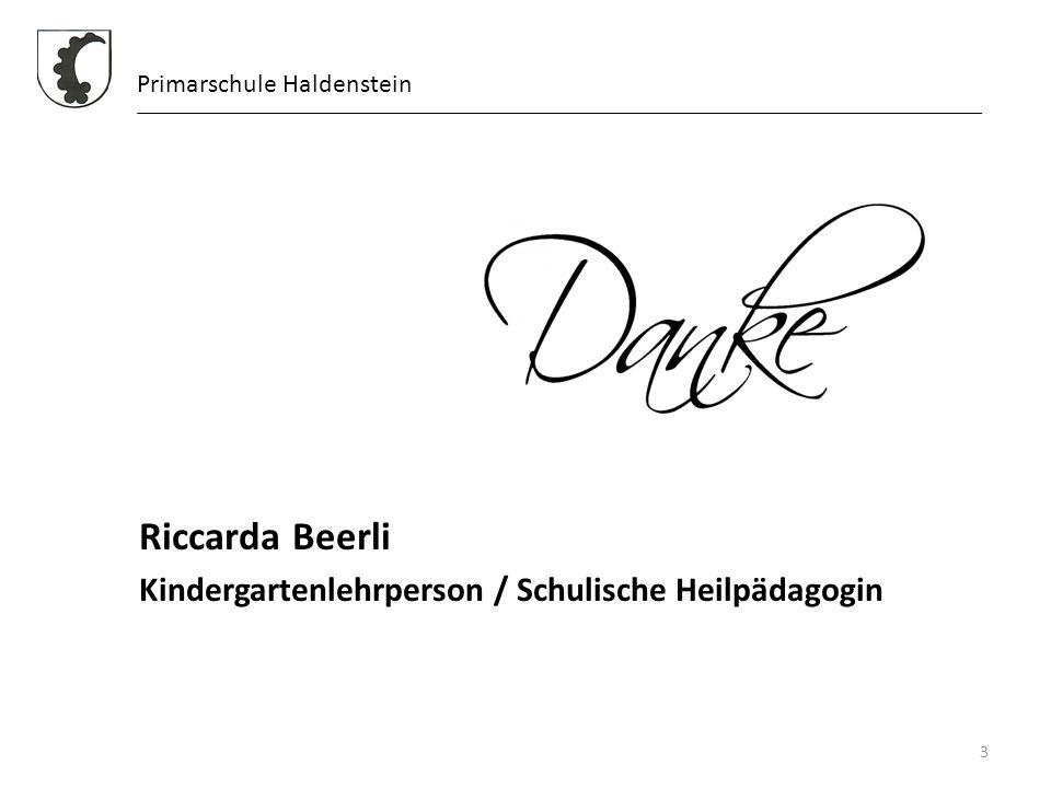 Riccarda Beerli Kindergartenlehrperson / Schulische Heilpädagogin 3 Primarschule Haldenstein