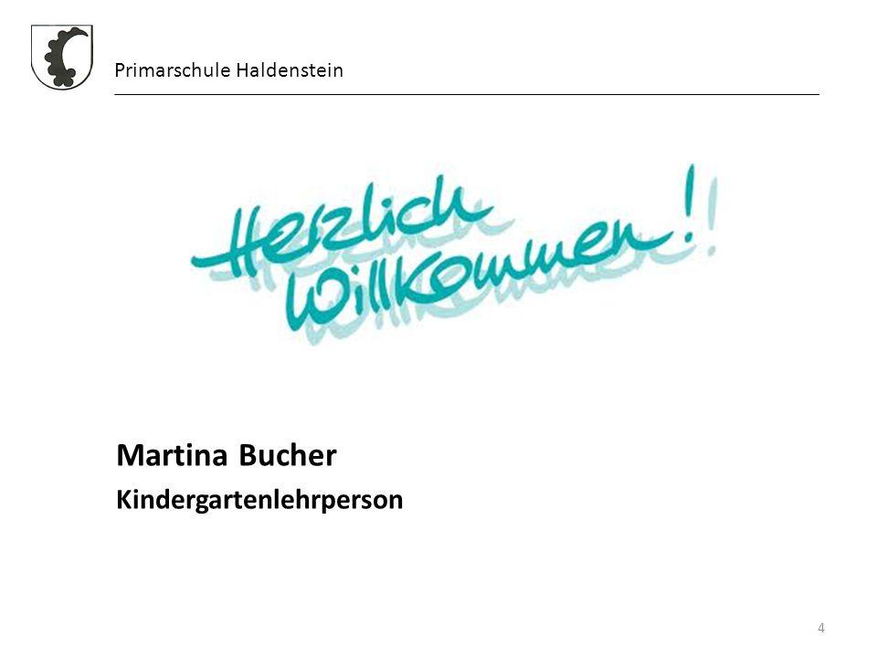 Martina Bucher Kindergartenlehrperson 4 Primarschule Haldenstein