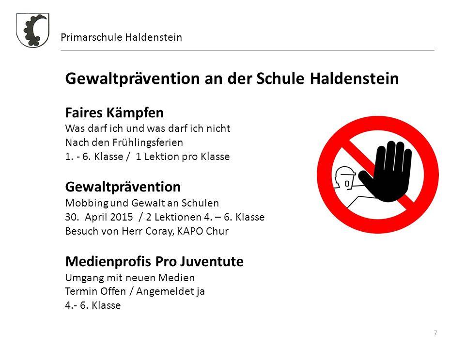 7 Primarschule Haldenstein Gewaltprävention an der Schule Haldenstein Faires Kämpfen Was darf ich und was darf ich nicht Nach den Frühlingsferien 1. -