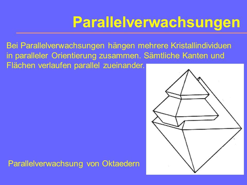Parallelverwachsungen Bei Parallelverwachsungen hängen mehrere Kristallindividuen in paralleler Orientierung zusammen.