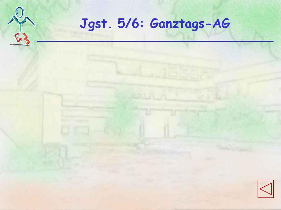 Jgst. 5/6: Ganztags-AG