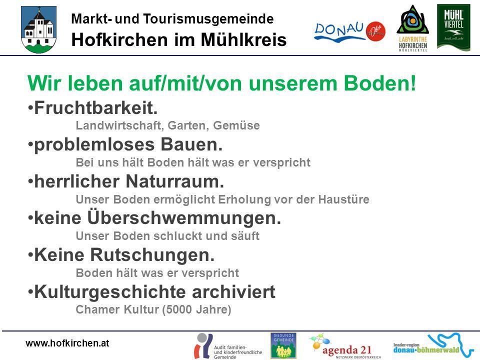 Markt- und Tourismusgemeinde Hofkirchen im Mühlkreis www.hofkirchen.at Wir leben auf/mit/von unserem Boden.