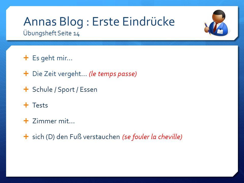 Annas Blog : Erste Eindrücke Übungsheft Seite 14  Es geht mir...  Die Zeit vergeht... (le temps passe)  Schule / Sport / Essen  Tests  Zimmer mit