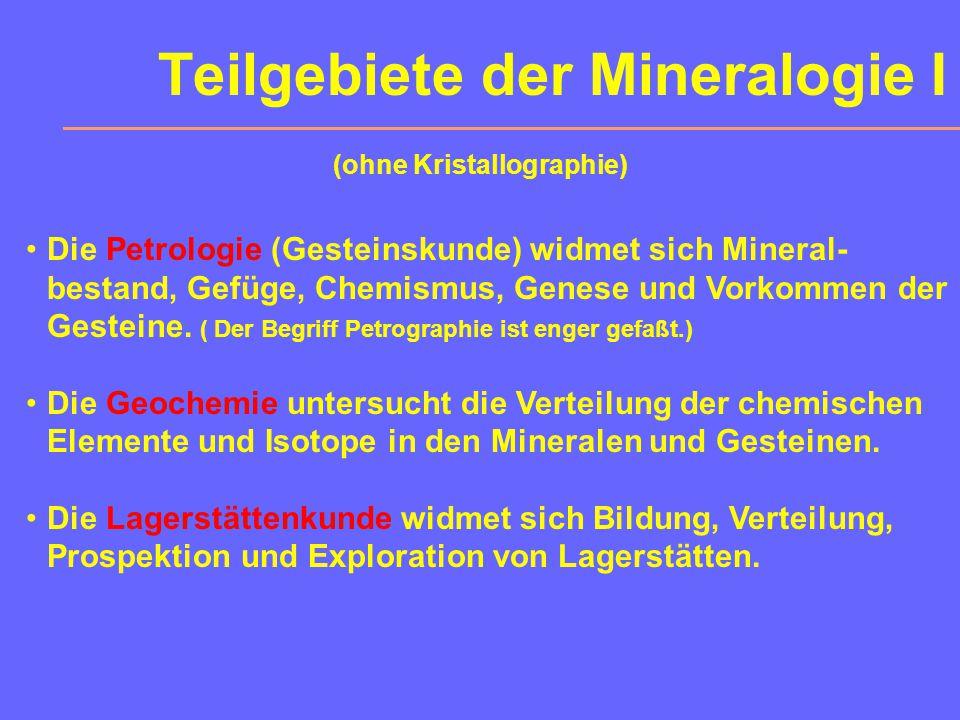 Kapitel 16 16.1Teilgebiete der Mineralogie 16.2Gesteinskreislauf 16.3Magmatite 16.4Geochemie 16.5Mineralische Rohstoffe Gesteine