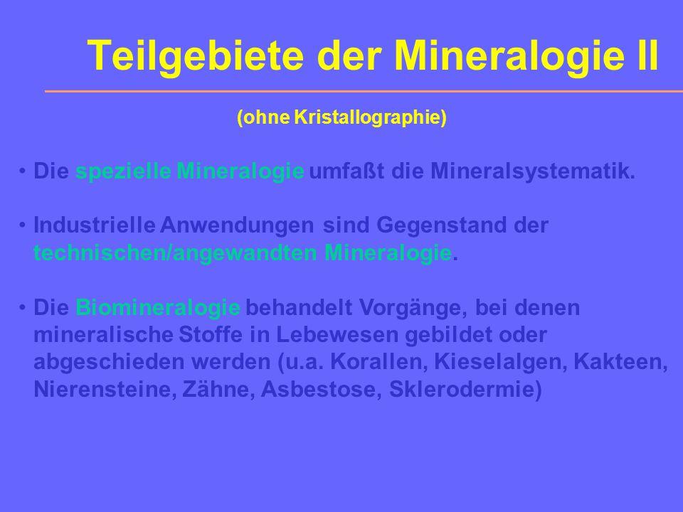 Teilgebiete der Mineralogie I Die Petrologie (Gesteinskunde) widmet sich Mineral- bestand, Gefüge, Chemismus, Genese und Vorkommen der Gesteine.