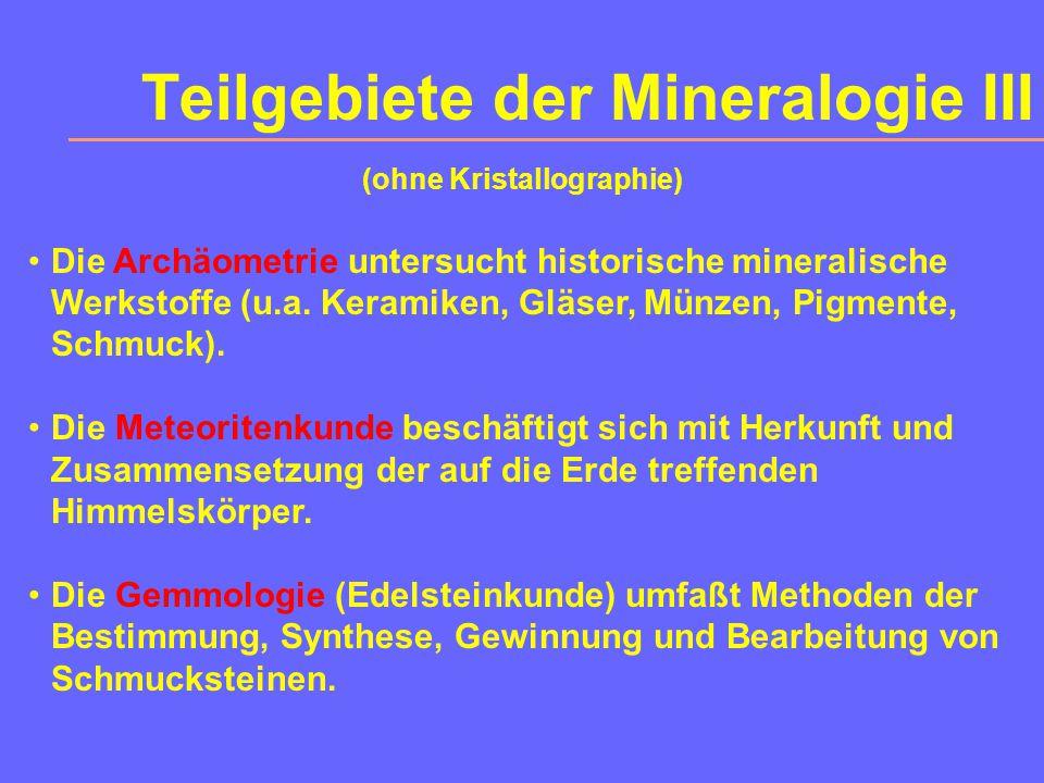 Teilgebiete der Mineralogie II Die spezielle Mineralogie umfaßt die Mineralsystematik.