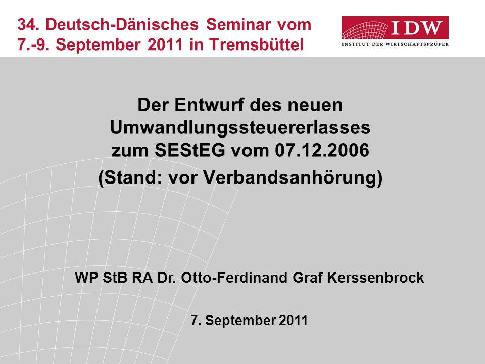 34. Deutsch-Dänisches Seminar vom 7.-9. September 2011 in Tremsbüttel Der Entwurf des neuen Umwandlungssteuererlasses zum SEStEG vom 07.12.2006 (Stand