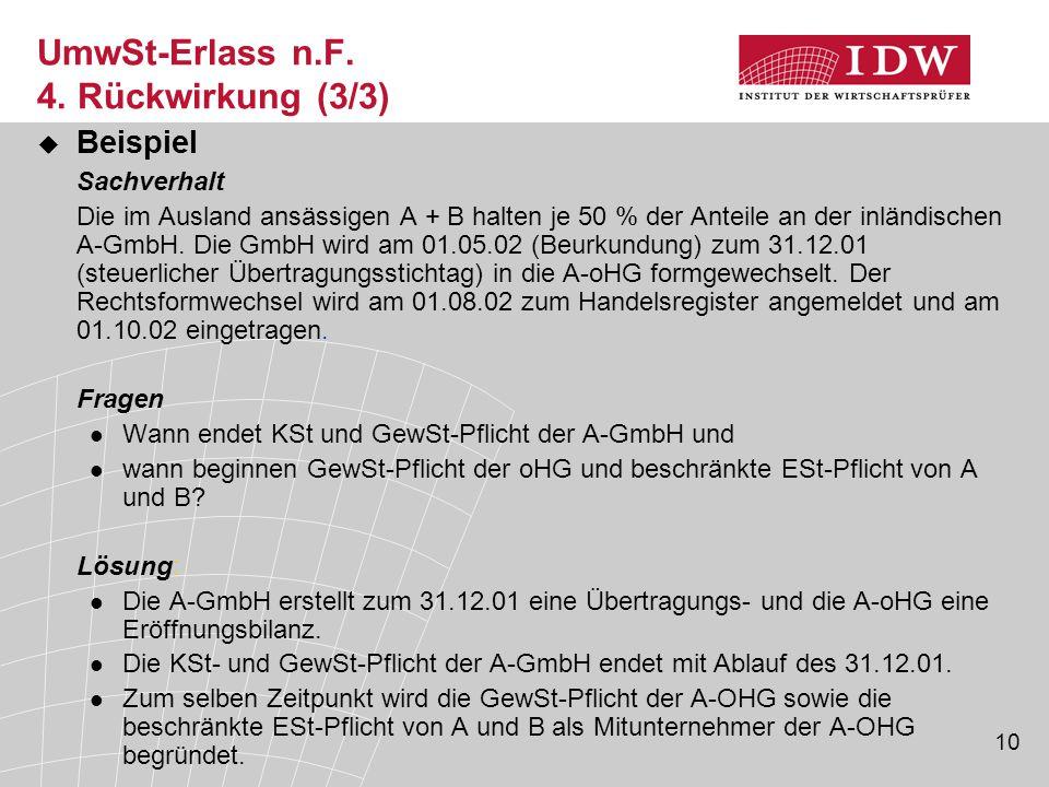 10 UmwSt-Erlass n.F. 4. Rückwirkung (3/3)  Beispiel Sachverhalt Die im Ausland ansässigen A + B halten je 50 % der Anteile an der inländischen A-GmbH