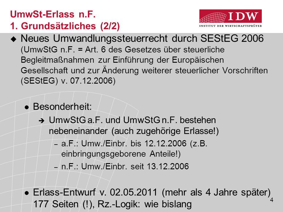 4 UmwSt-Erlass n.F. 1. Grundsätzliches (2/2)  Neues Umwandlungssteuerrecht durch SEStEG 2006 (UmwStG n.F. = Art. 6 des Gesetzes über steuerliche Begl