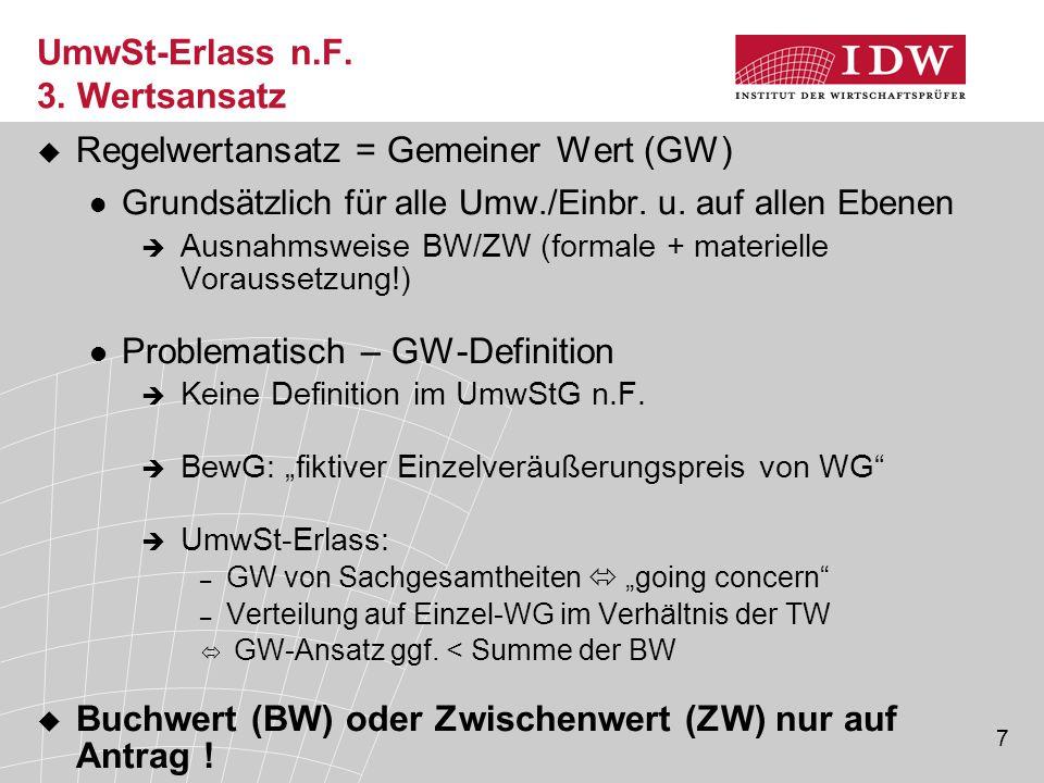 7 UmwSt-Erlass n.F. 3. Wertsansatz  Regelwertansatz = Gemeiner Wert (GW) Grundsätzlich für alle Umw./Einbr. u. auf allen Ebenen  Ausnahmsweise BW/ZW