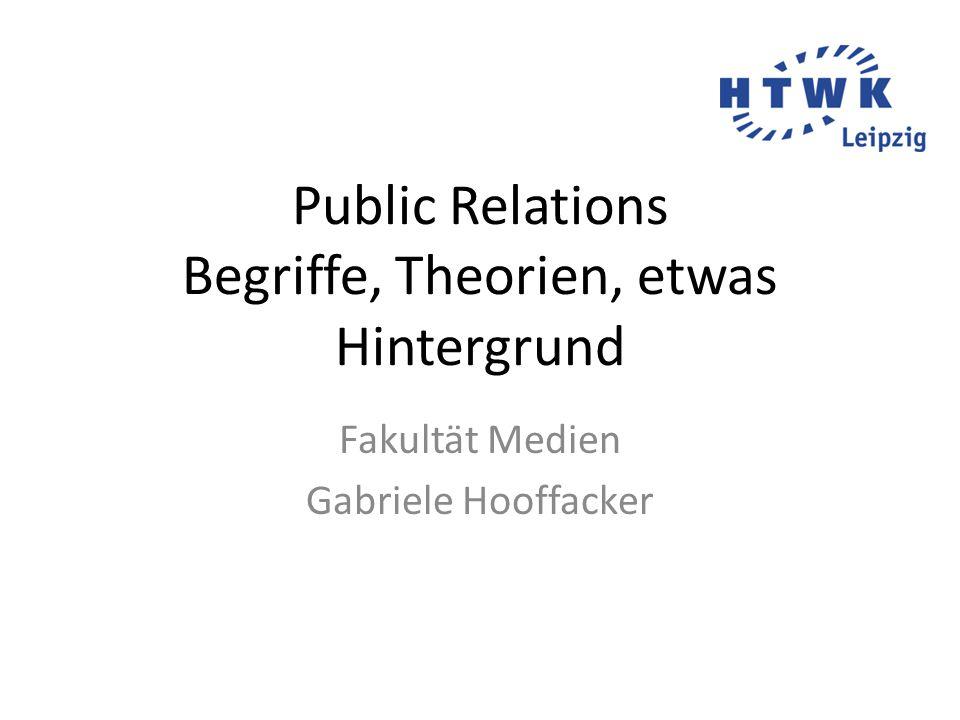 Public Relations Begriffe, Theorien, etwas Hintergrund Fakultät Medien Gabriele Hooffacker