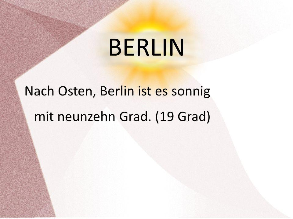 BERLIN Nach Osten, Berlin ist es sonnig mit neunzehn Grad. (19 Grad)