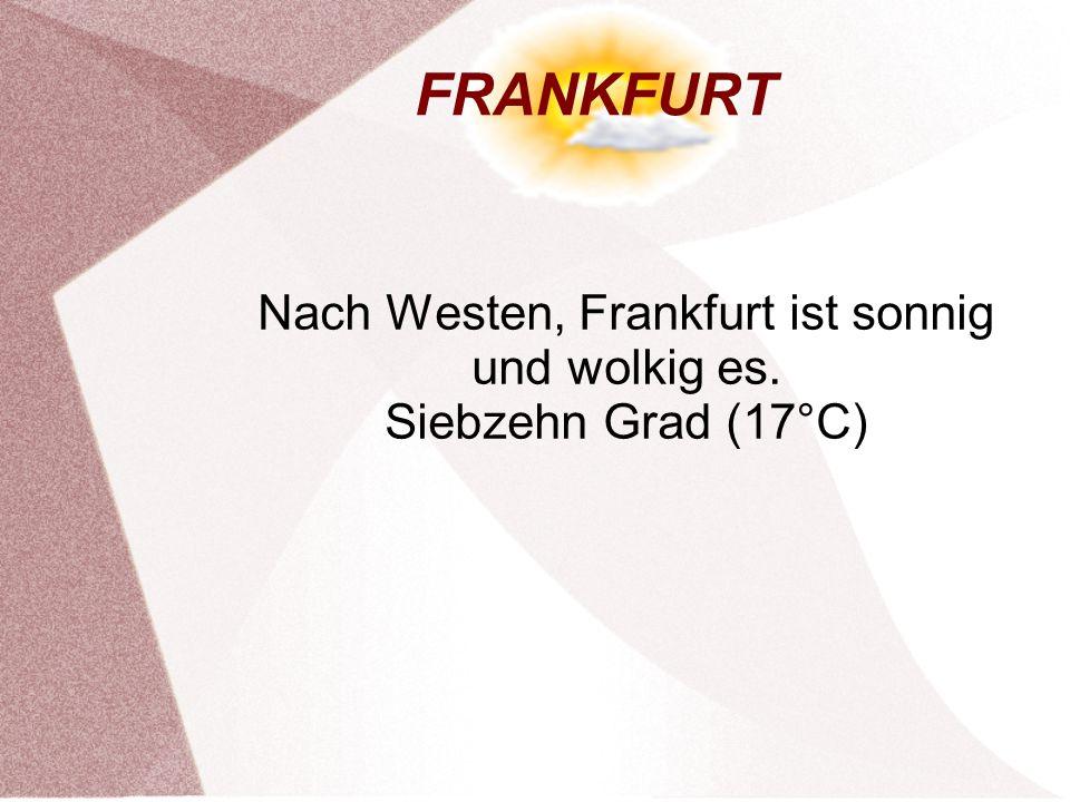 FRANKFURT Nach Westen, Frankfurt ist sonnig und wolkig es. Siebzehn Grad (17°C)