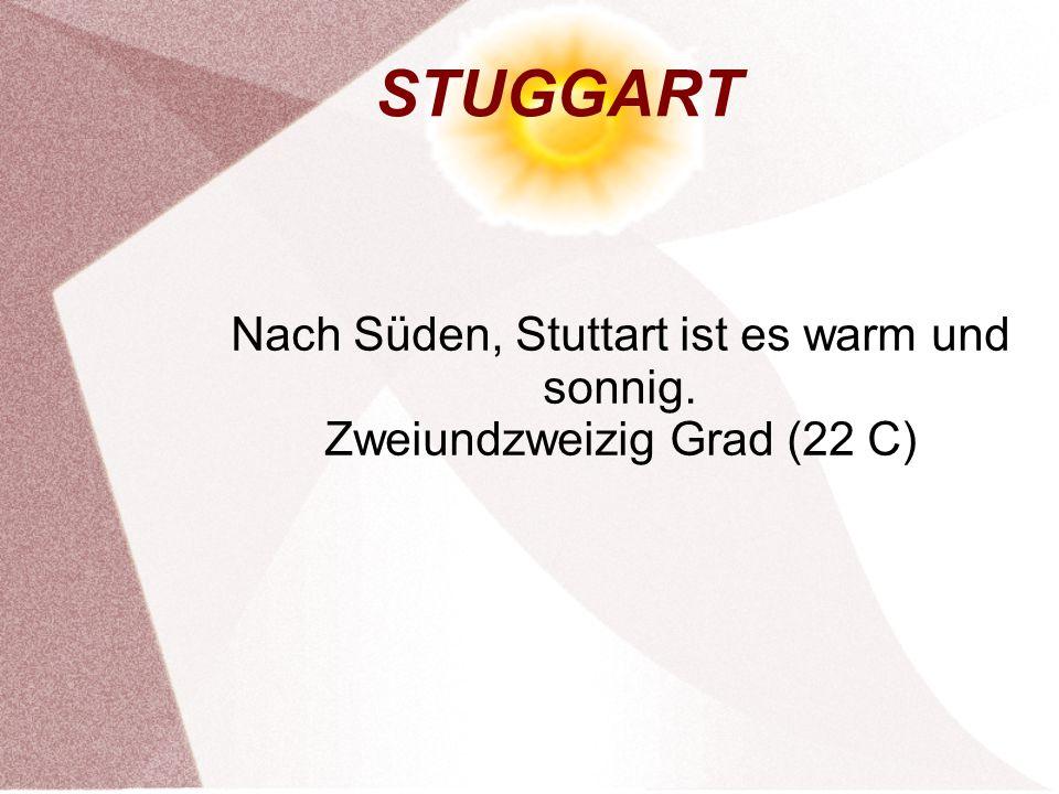 STUGGART Nach Süden, Stuttart ist es warm und sonnig. Zweiundzweizig Grad (22 C)